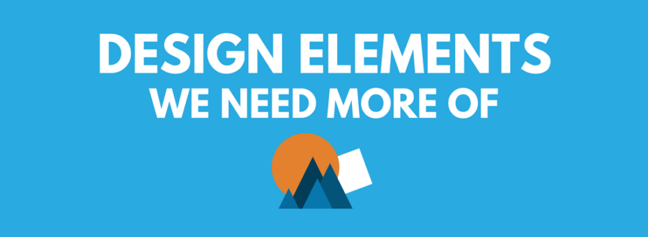 "white text on blue background that reads ""design elements we need more of"" with shapes below it. the shapes are an orange circle with a light gradient, four triangles in varying sizes and shades of dark blue huddled together like mountains, and a tilted white square between the circle and triangles."